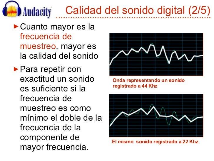 Calidad del sonido digital (2/5) <ul><li>Cuanto mayor es la  frecuencia de muestreo , mayor es la calidad del sonido </li>...