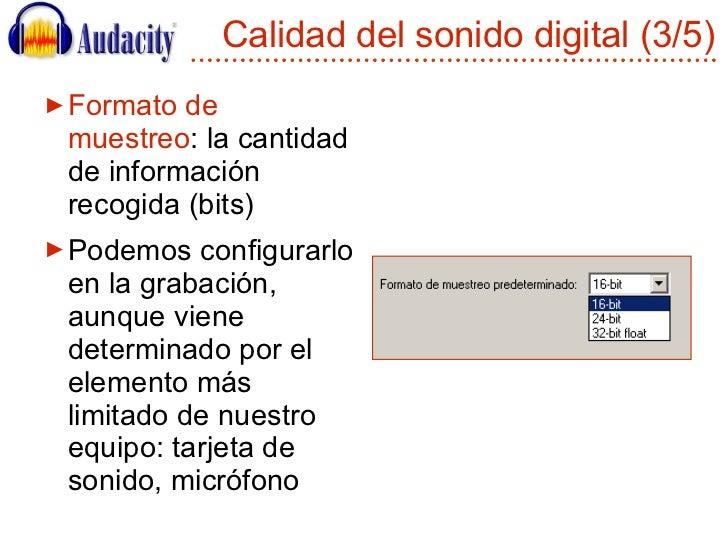 Calidad del sonido digital (3/5) <ul><li>Formato de muestreo : la cantidad de información recogida (bits) </li></ul><ul><l...