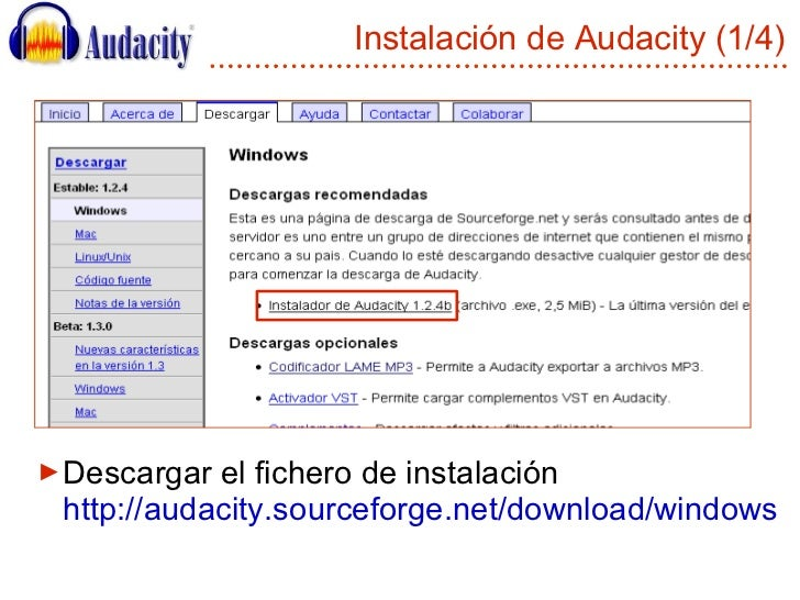 Instalación de Audacity (1/4) <ul><li>Descargar el fichero de instalación http://audacity.sourceforge.net/download/windows...