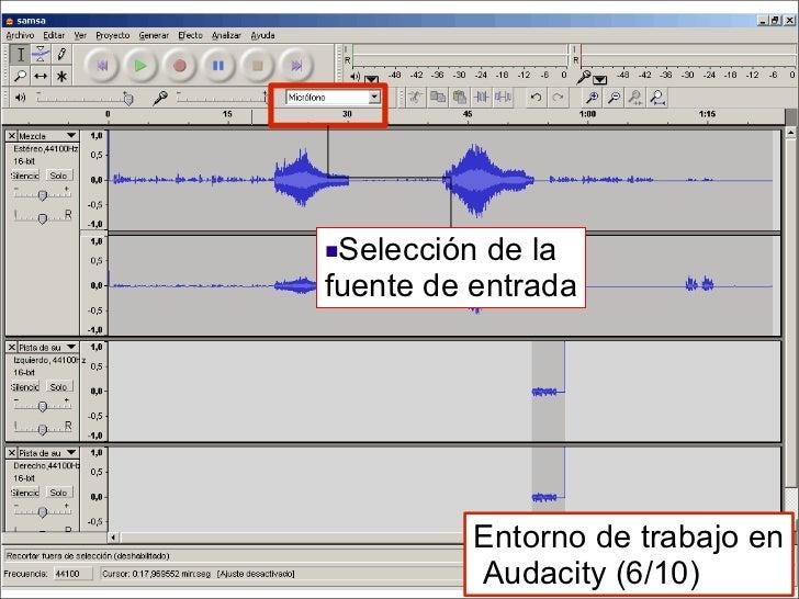 <ul><li>Selección de la  fuente de entrada </li></ul>Entorno de trabajo en  Audacity (6/10)