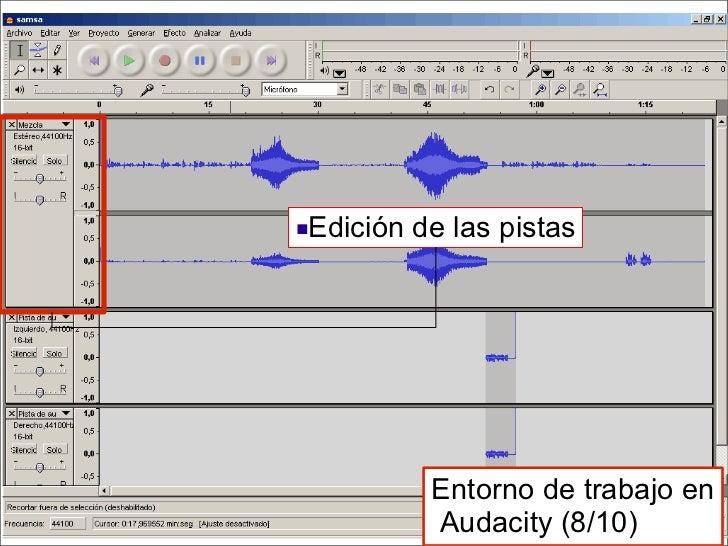 <ul><li>Edición de las pistas </li></ul>Entorno de trabajo en  Audacity (8/10)