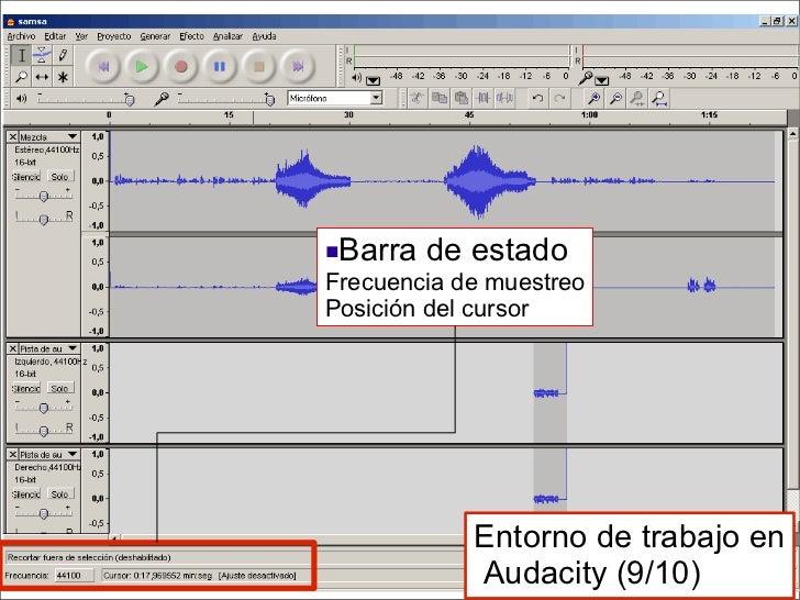 <ul><li>Barra de estado Frecuencia de muestreo Posición del cursor </li></ul>Entorno de trabajo en  Audacity (9/10)