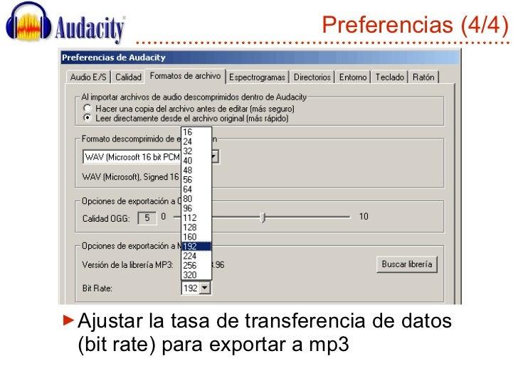 Preferencias (4/4) <ul><li>Ajustar la tasa de transferencia de datos (bit rate) para exportar a mp3 </li></ul>