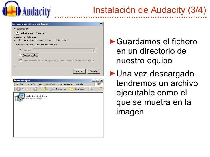 Instalación de Audacity (3/4) <ul><li>Guardamos el fichero en un directorio de nuestro equipo </li></ul><ul><li>Una vez de...