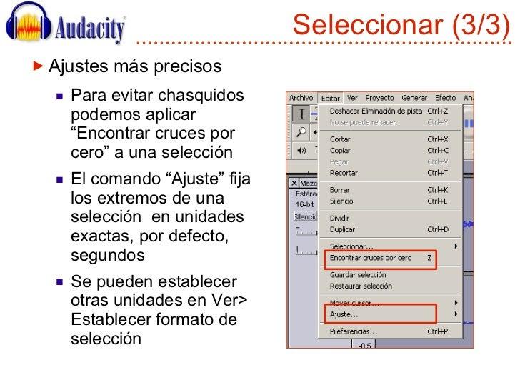 """Seleccionar (3/3) <ul><li>Ajustes más precisos </li></ul><ul><ul><li>Para evitar chasquidos podemos aplicar """"Encontrar cru..."""