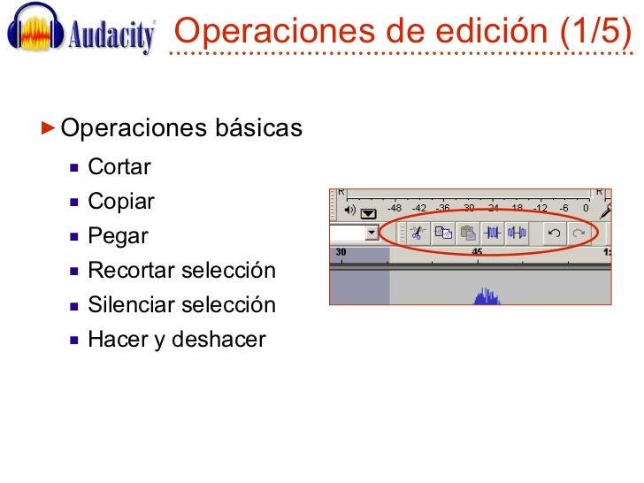 Operaciones de edición (1/5) <ul><li>Operaciones básicas </li></ul><ul><ul><li>Cortar </li></ul></ul><ul><ul><li>Copiar </...