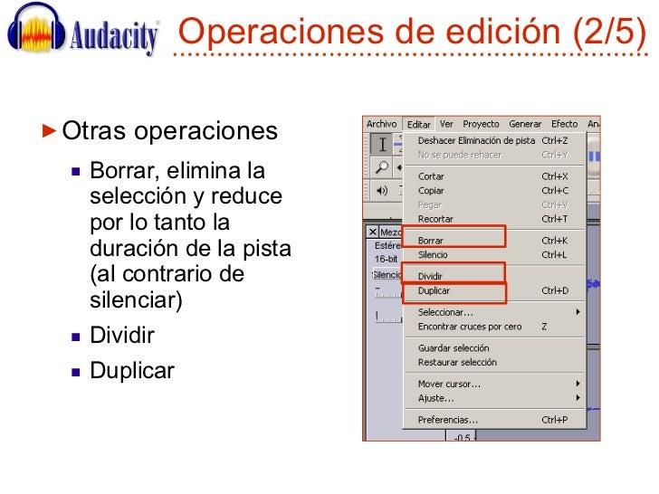 Operaciones de edición (2/5) <ul><li>Otras operaciones </li></ul><ul><ul><li>Borrar, elimina la selección y reduce por lo ...