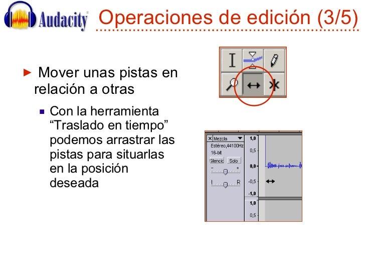 """Operaciones de edición (3/5) <ul><li>Mover unas pistas en relación a otras </li></ul><ul><ul><li>Con la herramienta """"Trasl..."""