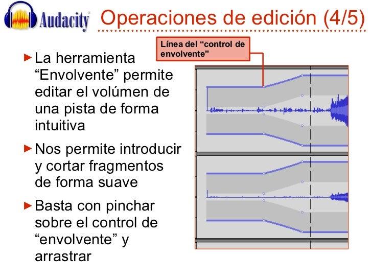"""Operaciones de edición (4/5) <ul><li>La herramienta """"Envolvente"""" permite editar el volúmen de una pista de forma intuitiva..."""