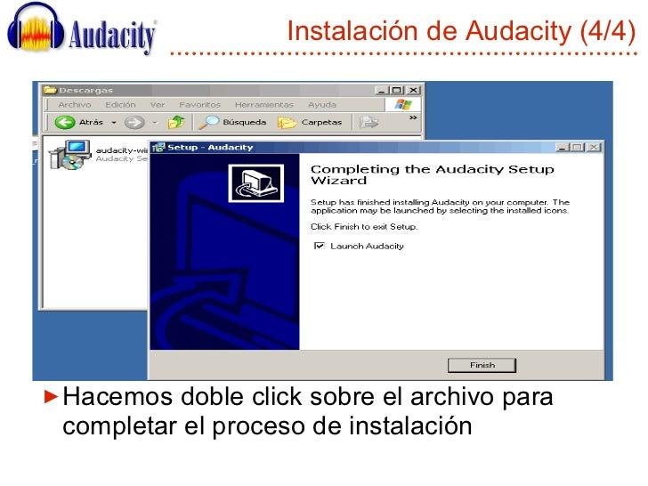 Instalación de Audacity (4/4) <ul><li>Hacemos doble click sobre el archivo para completar el proceso de instalación </li><...