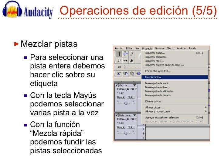 Operaciones de edición (5/5) <ul><li>Mezclar pistas </li></ul><ul><ul><li>Para seleccionar una pista entera debemos hacer ...