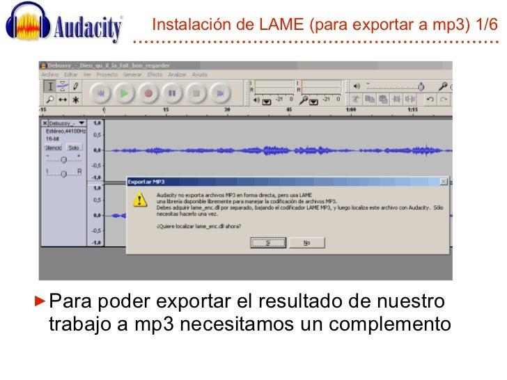 Instalación de LAME (para exportar a mp3) 1/6 <ul><li>Para poder exportar el resultado de nuestro trabajo a mp3 necesitamo...
