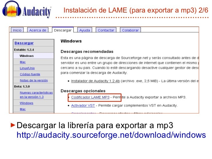 Instalación de LAME (para exportar a mp3) 2/6 <ul><li>Descargar la librería para exportar a mp3 http://audacity.sourceforg...