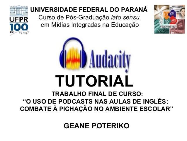 UNIVERSIDADE FEDERAL DO PARANÁ Curso de Pós-Graduação lato sensu em Mídias Integradas na Educação  TUTORIAL TRABALHO FINAL...