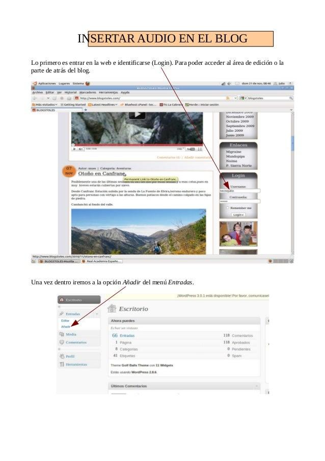 INSERTAR AUDIO EN EL BLOG Lo primero es entrar en la web e identificarse (Login). Para poder acceder al área de edición o ...