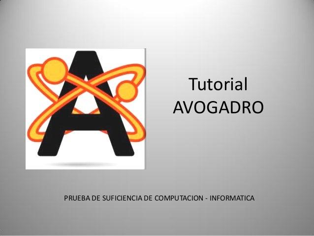 Tutorial AVOGADRO  PRUEBA DE SUFICIENCIA DE COMPUTACION - INFORMATICA