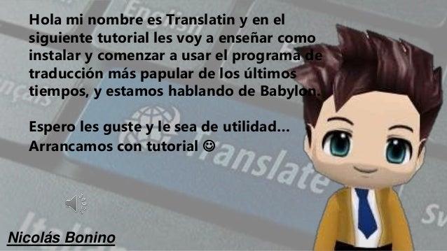 Hola mi nombre es Translatin y en el siguiente tutorial les voy a enseñar como instalar y comenzar a usar el programa de t...