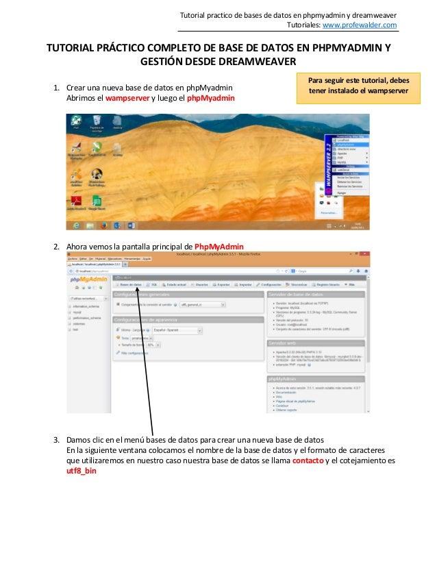 Tutorial practico de bases de datos en phpmyadmin y dreamweaver Tutoriales: www.profewalder.com TUTORIAL PRÁCTICO COMPLETO...