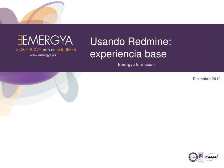 Usando Redmine:www.emergya.es   experiencia base                      Emergya formación                                   ...