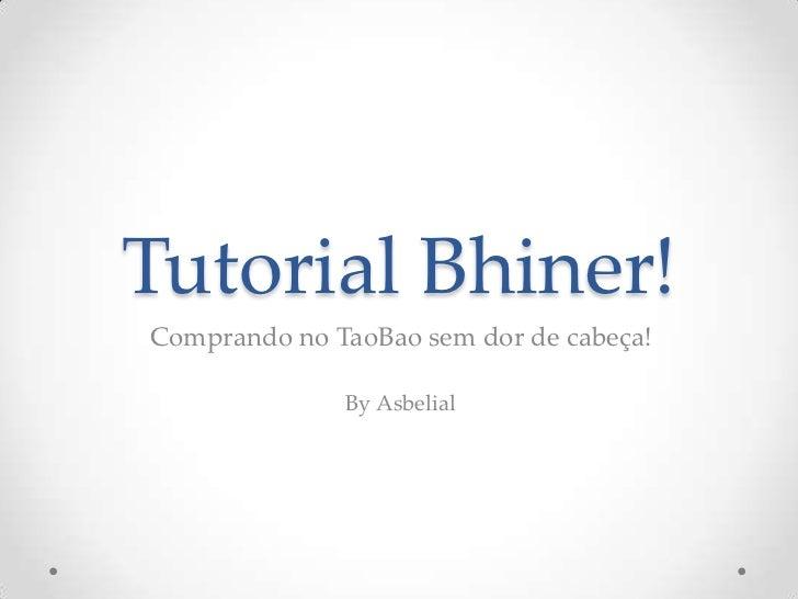 Tutorial Bhiner!<br />Comprando no TaoBao sem dor de cabeça!<br />By Asbelial<br />