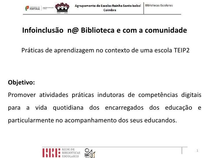 Infoinclusão n@ Biblioteca e com a comunidade    Práticas de aprendizagem no contexto de uma escola TEIP2Objetivo:Promover...