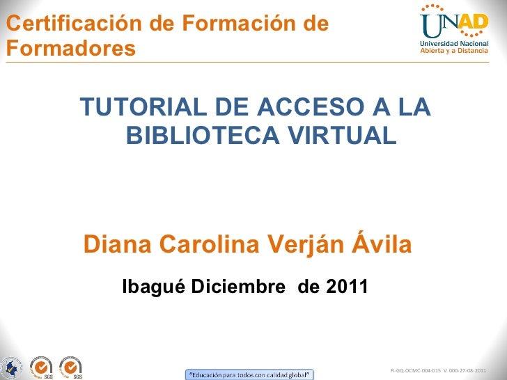 Certificación de Formación de Formadores <ul><li>TUTORIAL DE ACCESO A LA BIBLIOTECA VIRTUAL  </li></ul>Ibagué Diciembre  d...