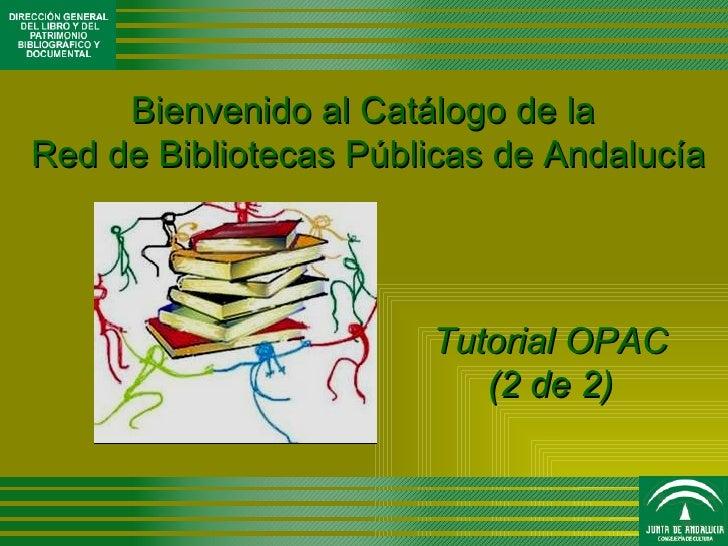 Bienvenido al Catálogo de la Red de Bibliotecas Públicas de Andalucía                            Tutorial OPAC            ...