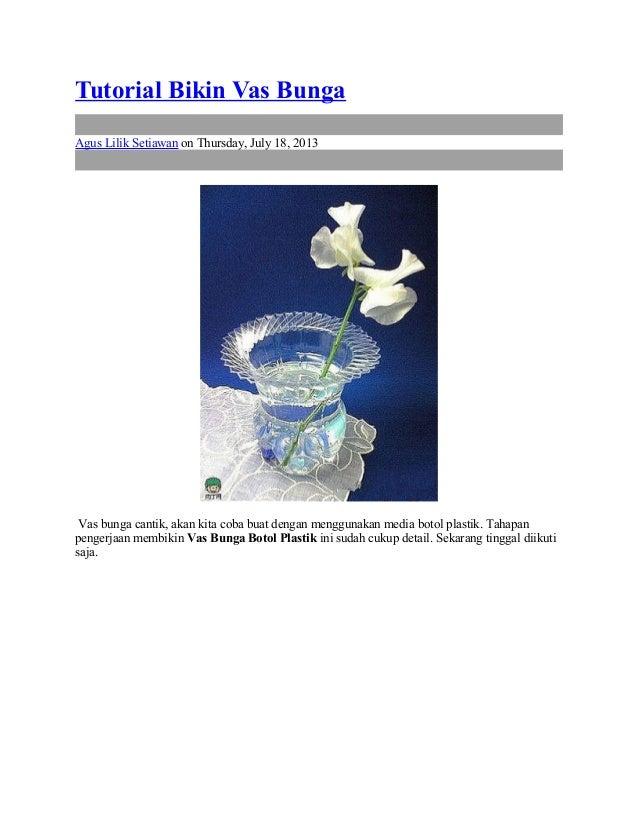 Tutorial Bikin Vas Bunga Agus Lilik Setiawan on Thursday, July 18, 2013 Vas bunga cantik, akan kita coba buat dengan mengg...