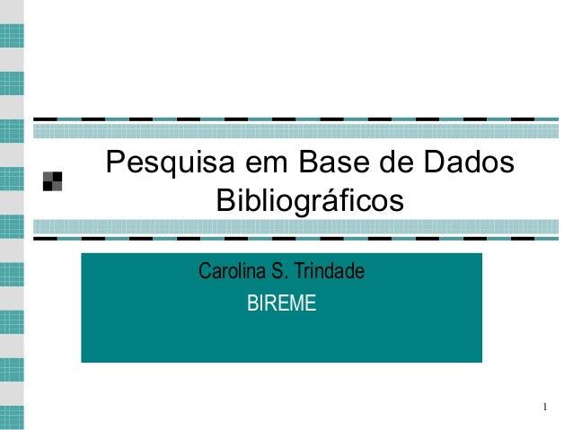 1 Pesquisa em Base de Dados Bibliográficos Carolina S. Trindade BIREME