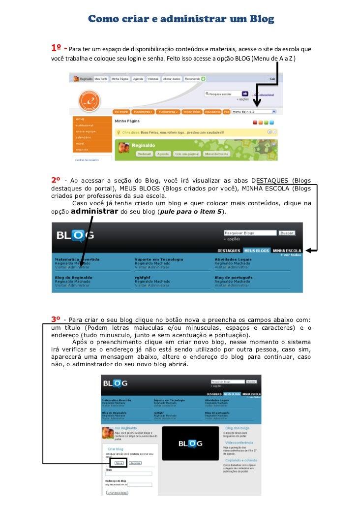 Como criar e administrar um Blog1º - Para ter um espaço de disponibilização conteúdos e materiais, acesse o site da escola...