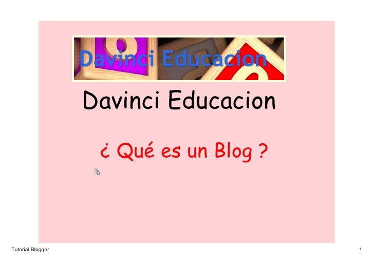 Davinci Educacion                      ¿ Qué es un Blog ?    TutorialBlogger                         1