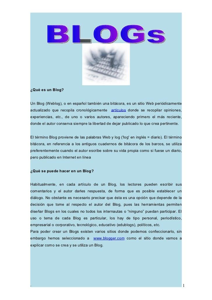 ¿Qué es un Blog?Un Blog (Weblog), o en español también una bitácora, es un sitio Web periódicamenteactualizado que recopil...