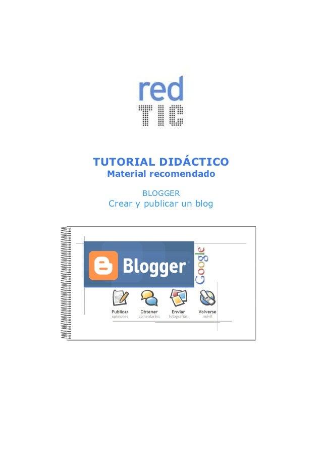 TUTORIAL DIDÁCTICO Material recomendado         BLOGGER  Crear y publicar un blog