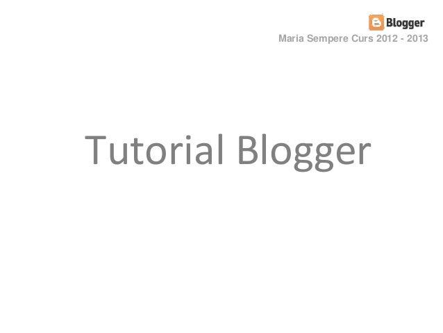 Tutorial Blogger Maria Sempere Curs 2012 - 2013