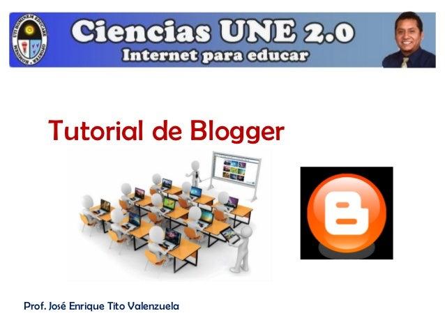 Tutorial de BloggerProf. José Enrique Tito Valenzuela