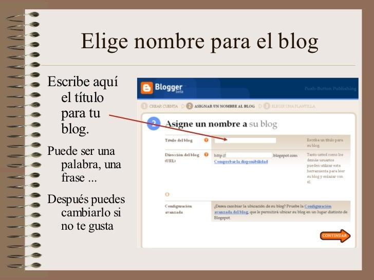 Elige nombre para el blogEscribe aquí  el título  para tu  blog.Puede ser una  palabra, una  frase ...Después puedes  camb...