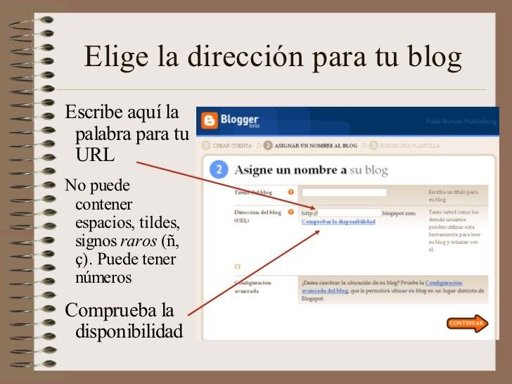 Elige la dirección para tu blogEscribe aquí la palabra para tu URLNo puede contener espacios, tildes, signos raros (ñ, ç)....