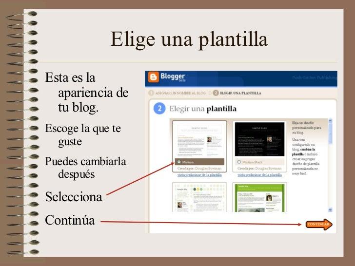 Elige una plantillaEsta es la  apariencia de  tu blog.Escoge la que te  gustePuedes cambiarla  despuésSeleccionaContinúa