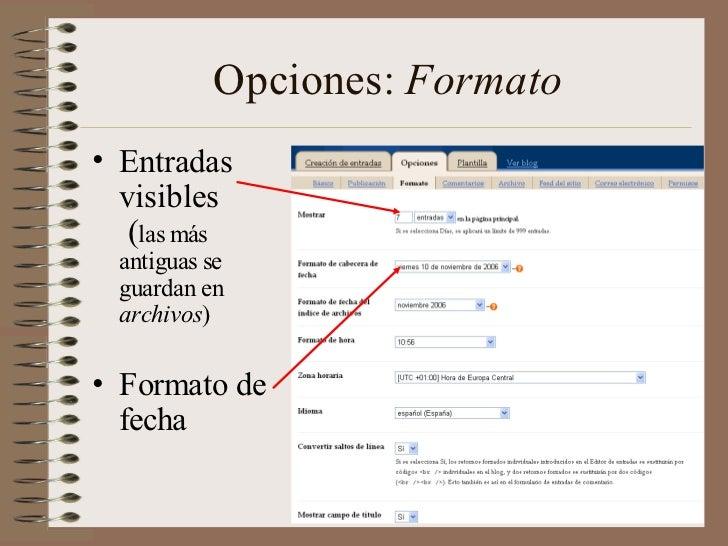 Opciones: Formato• Entradas  visibles   (las más  antiguas se  guardan en  archivos)• Formato de  fecha