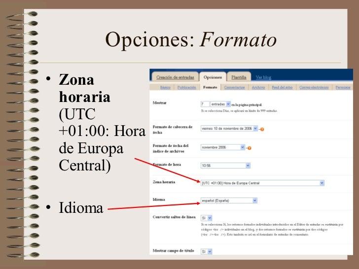 Opciones: Formato• Zona  horaria  (UTC  +01:00: Hora  de Europa  Central)• Idioma