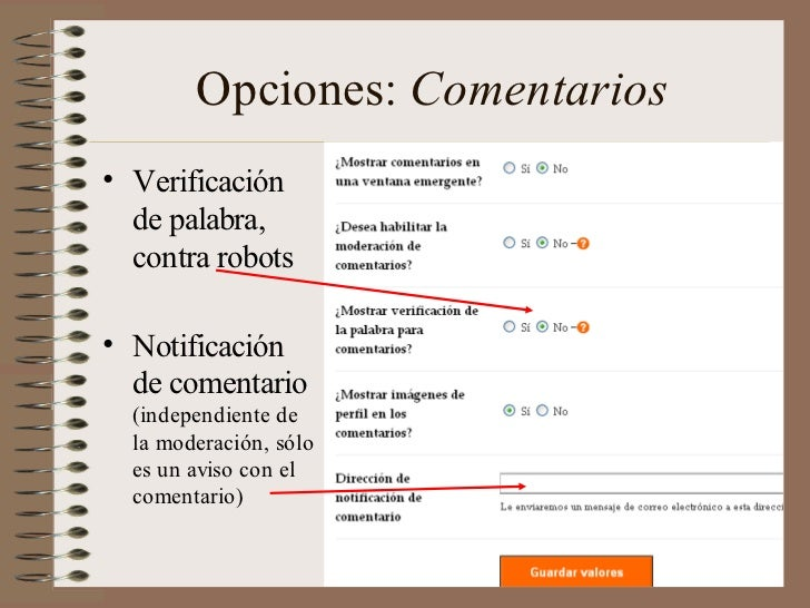 Opciones: Comentarios• Verificación  de palabra,  contra robots• Notificación  de comentario  (independiente de  la modera...