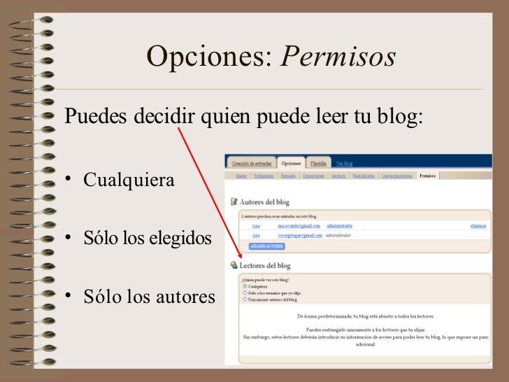 Opciones: PermisosPuedes decidir quien puede leer tu blog:• Cualquiera• Sólo los elegidos• Sólo los autores