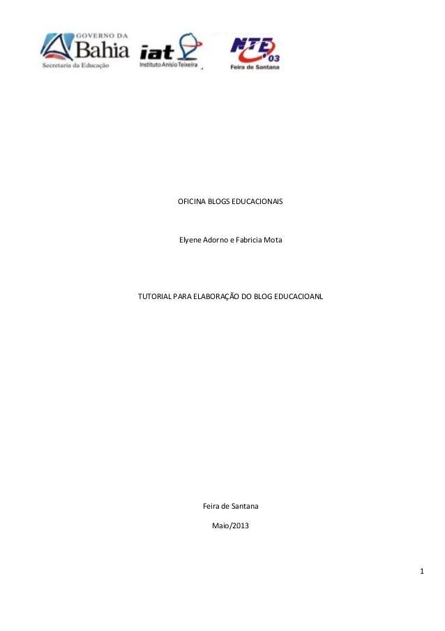 1OFICINA BLOGS EDUCACIONAISElyene Adorno e Fabricia MotaTUTORIAL PARA ELABORAÇÃO DO BLOG EDUCACIOANLFeira de SantanaMaio/2...