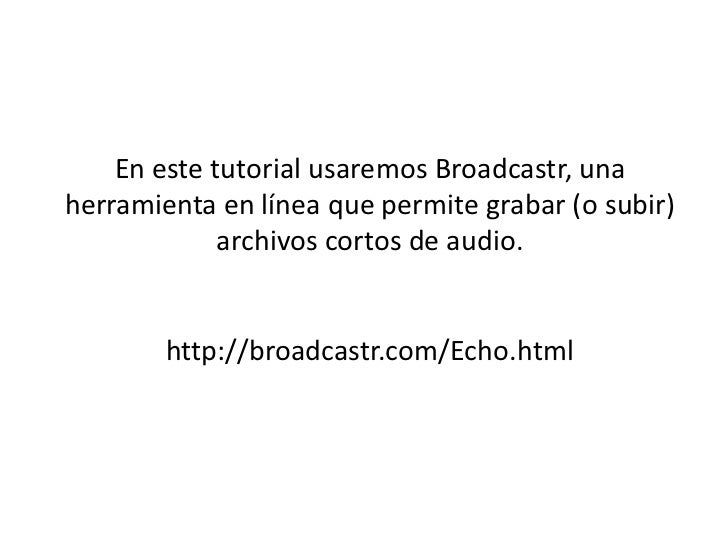 Tutorial de Broadcastr Slide 2