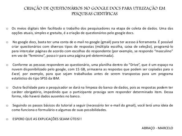 CRIAÇÃO DE QUESTIONÁRIOS NO GOOGLE DOCS PARA UTILIZAÇÃO EM PESQUISAS CIENTÍFICAS o Os meios digitais têm facilitado o trab...