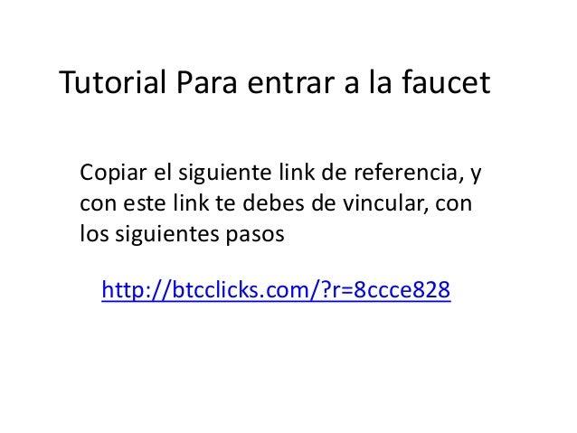 Tutorial Para entrar a la faucet http://btcclicks.com/?r=8ccce828 Copiar el siguiente link de referencia, y con este link ...