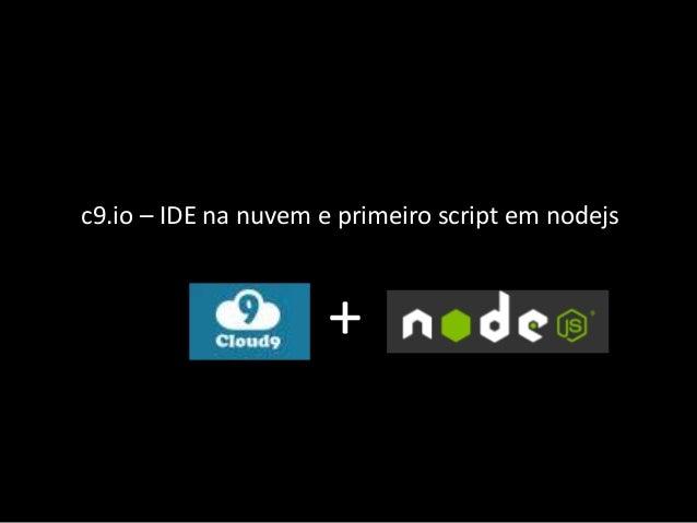 c9.io – IDE na nuvem e primeiro script em nodejs +