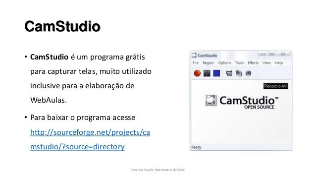 CamStudio • CamStudio é um programa grátis para capturar telas, muito utilizado inclusive para a elaboração de WebAulas. •...