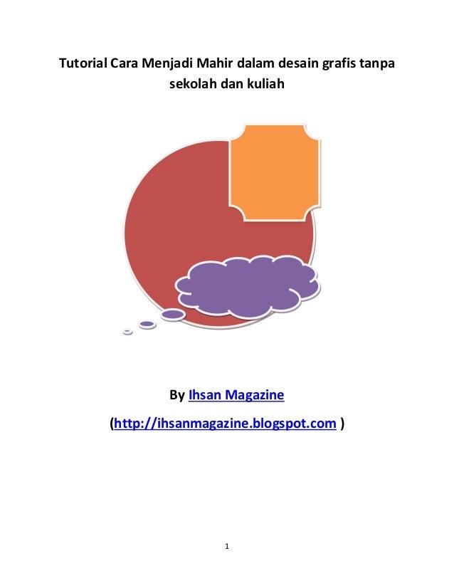 1 Tutorial Cara Menjadi Mahir dalam desain grafis tanpa sekolah dan kuliah By Ihsan Magazine (http://ihsanmagazine.blogspo...