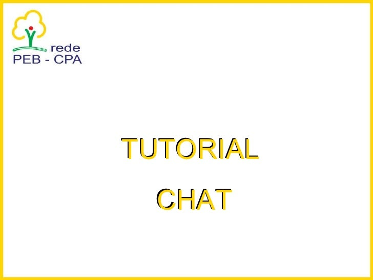 TUTORIAL  CHAT TUTORIAL  CHAT